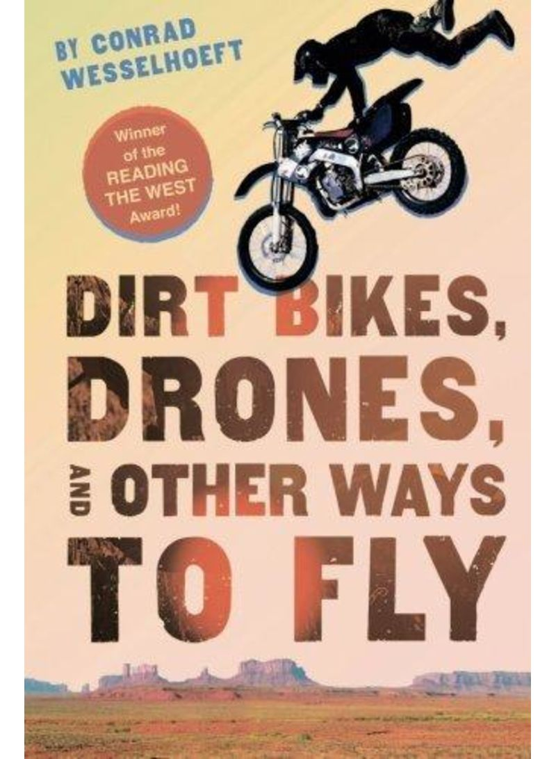 Dirt Bikes, Drones, and Other Ways to Fly - Paperback Reprint Edition