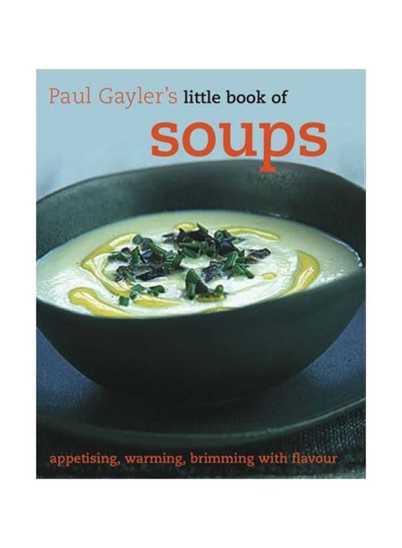 Paul Gayler's Little Book of Soups - Hardcover