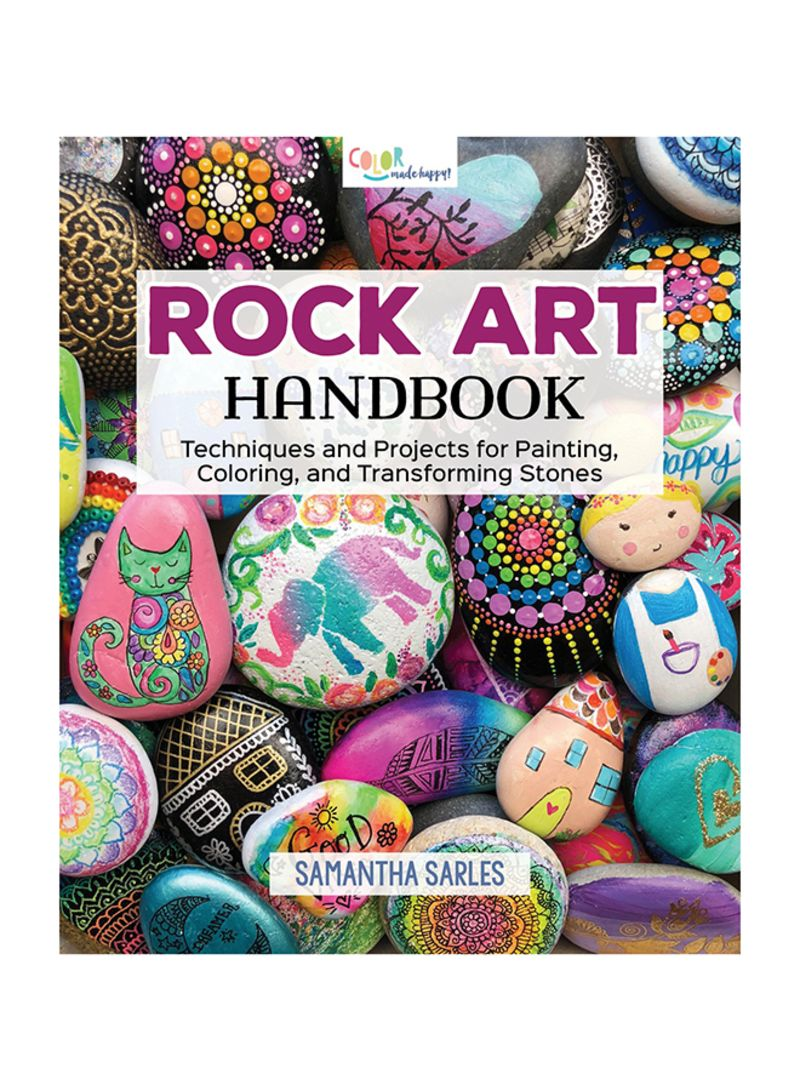 Rock Art Handbook: Techniques And Projects For Painting, Coloring, And Transforming Stones (Fox Chapel Publishing) Over 30 Step-by-Step Tutorials Using Paints, Chalk, Art Pens, Glitter Glue & More Paperback First Edition
