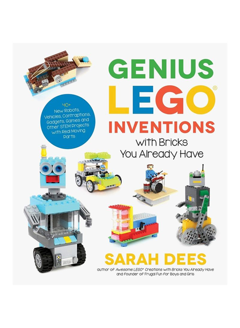 Genius LEGO Inventions with Bricks You Already Have: 40+ New Robots, Vehicles, Contraptions, Gadgets, Games and Other Fun STEM Creations Paperback