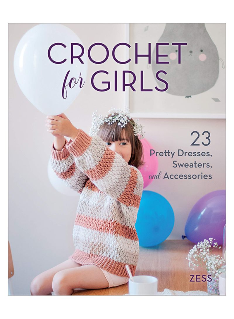 Crochet For Girls: 23 Dresses, Sweaters And Accessories Paperback