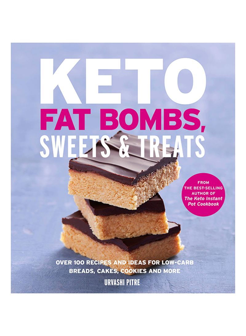 Keto Fat Bombs, Sweets & Treats: Over 100 Recipes And Ideas For Low-Carb Breads, Cakes, Cookies And More Paperback
