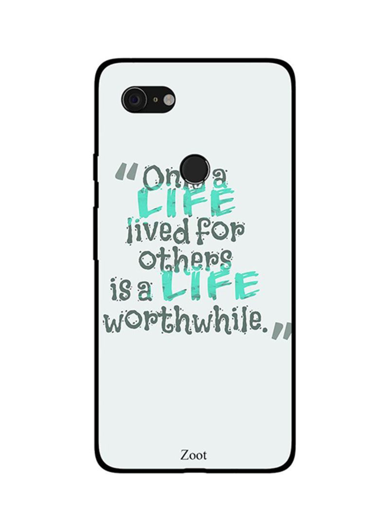 Protective Case Cover For Google Pixel 3 Only Life Lives For Others Is Life Worth While