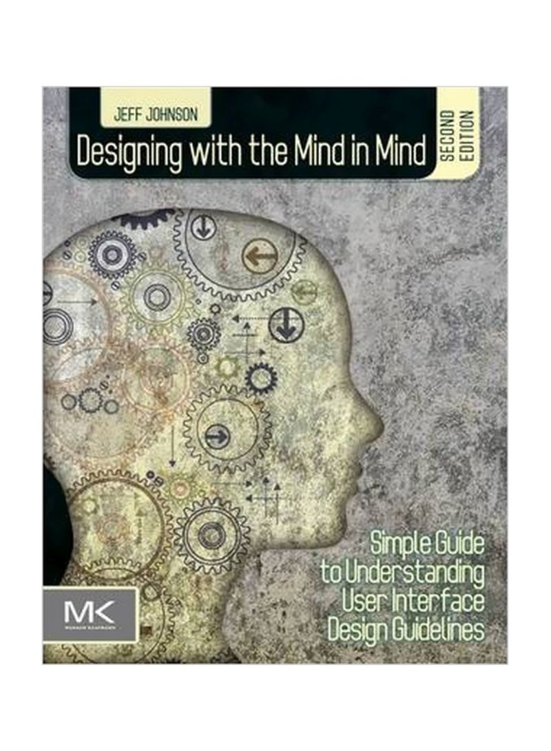 Designing With The Mind In Mind: Simple Guide To Understanding User Interface Design Guidelines Paperback