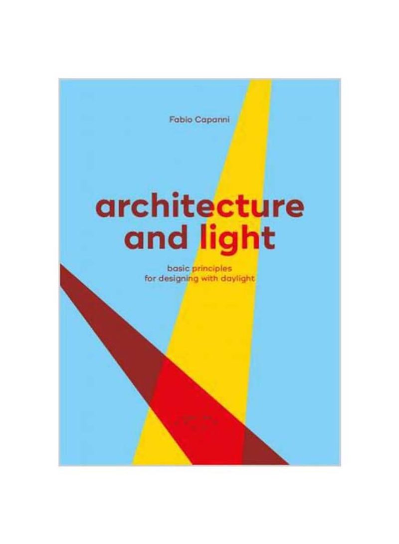 Architecture And Light : Basic Principles For Designing With Daylight Paperback