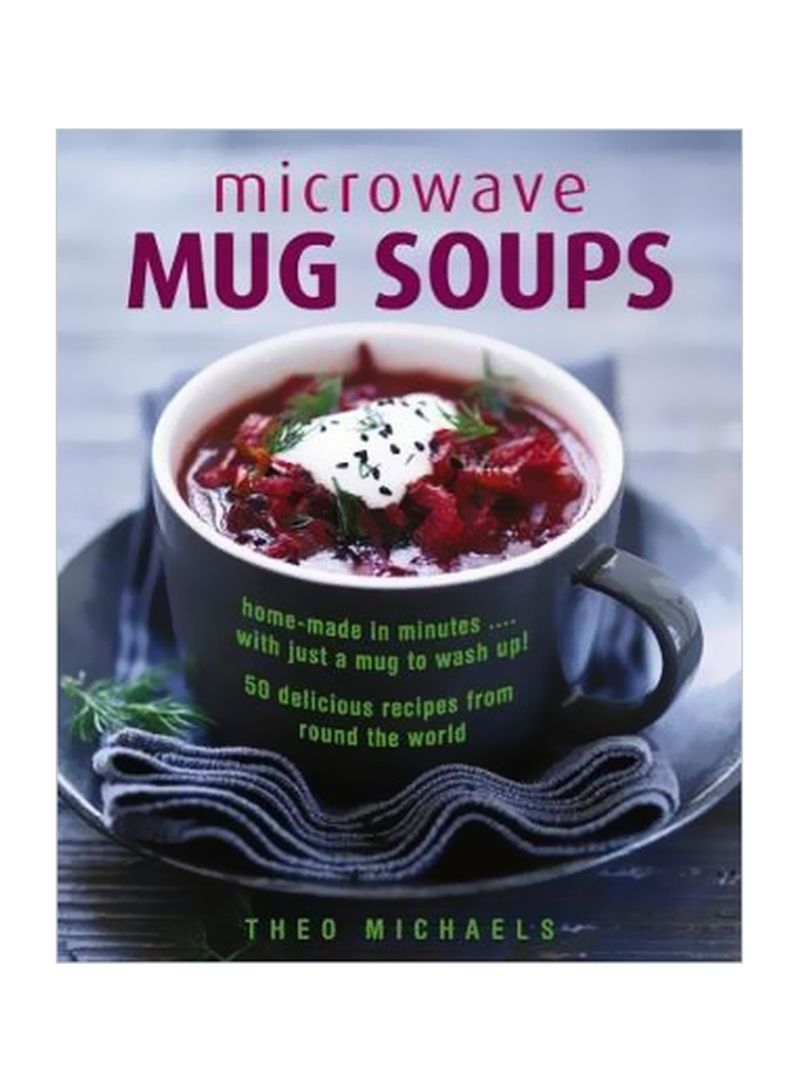 Microwave Mug Soups: Home-made In Minutes Hardcover