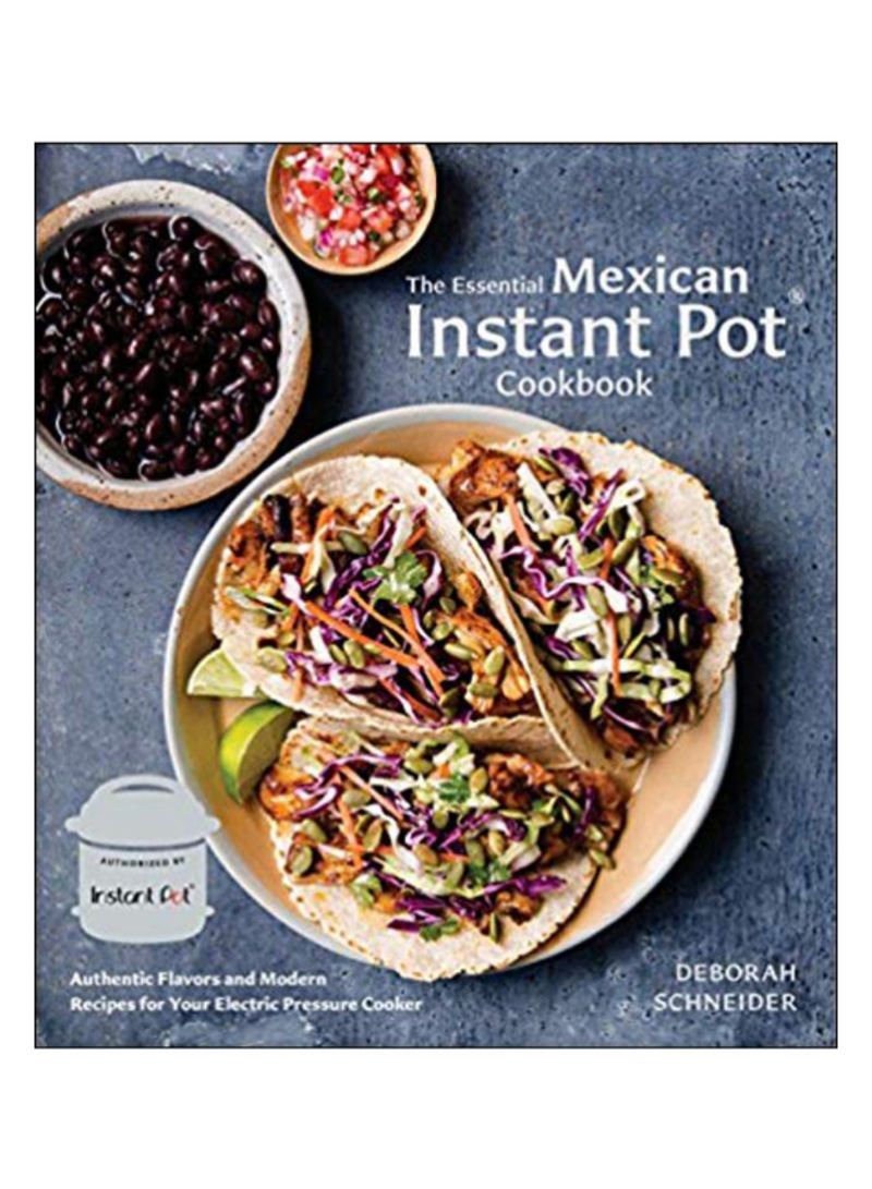 The Essential Mexican Instant Pot Cookbook: Authentic Flavors and Modern Recipes for Your Electric Pressure Cooker Hardcover