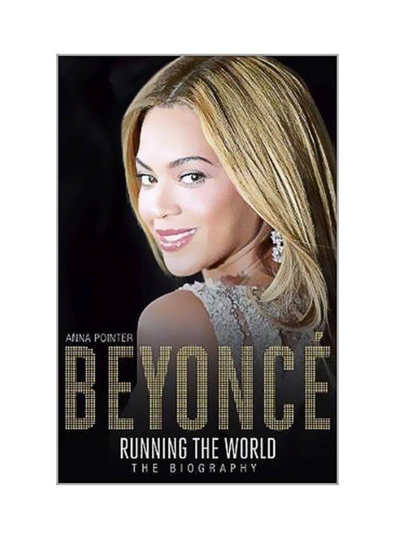 Beyonce Running The World : The Biography Paperback