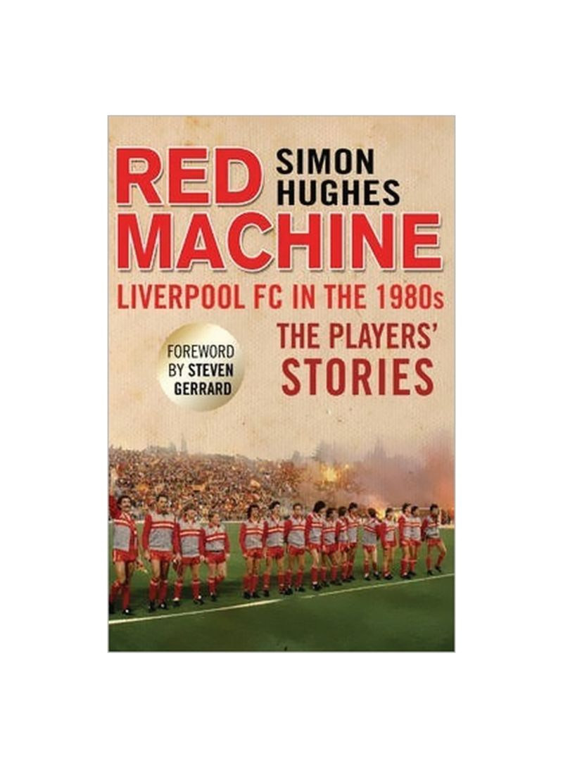 Red Machine : Liverpool FC In The '80s The Players' Stories Paperback