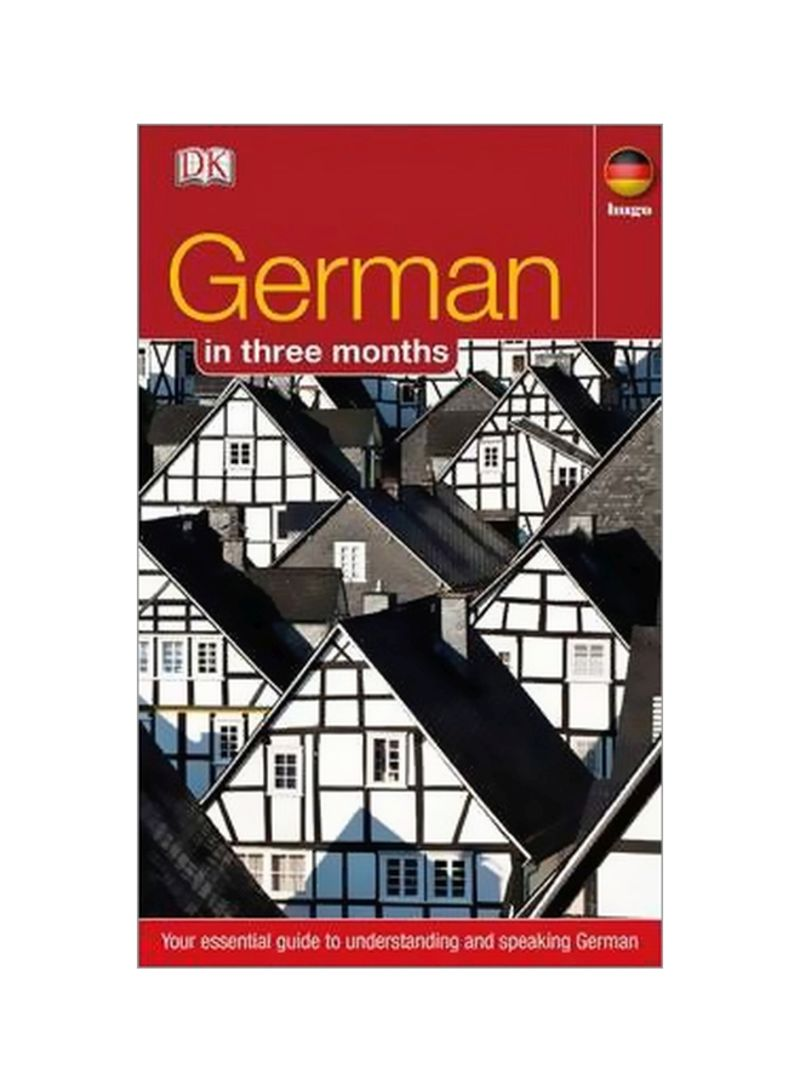 German In Three Months: Your Essential Guide To Understanding And Speaking German Paperback