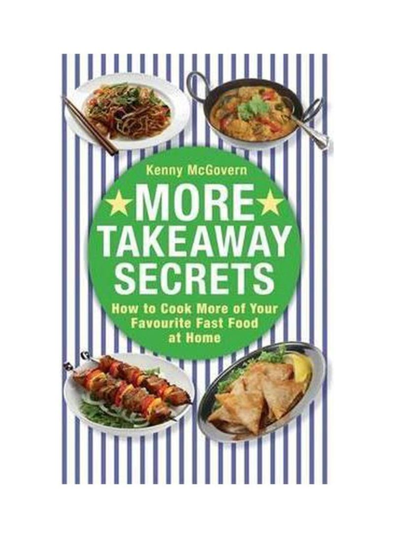 More Takeaway Secrets: How To Cook More Of Your Favourite Fast Food At Home Paperback