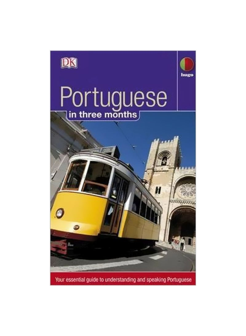 Portuguese In 3 Months: Your Essential Guide To Understanding And Speaking Portuguese Paperback