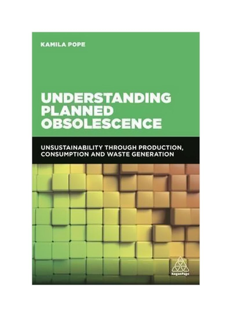 Understanding Planned Obsolescence : Unsustainability Through Production, Consumption And Waste Generation Paperback