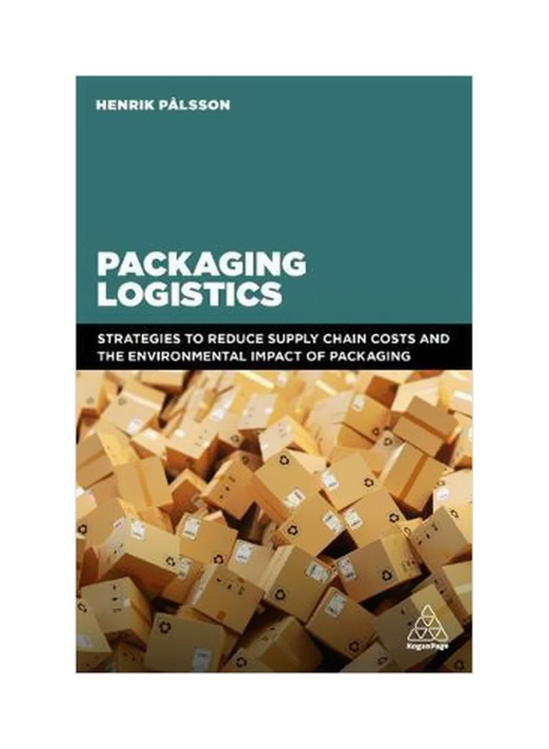 Packaging Logistics : Understanding And Managing The Economic And Environmental Impacts Of Packaging In Supply Chains Paperback