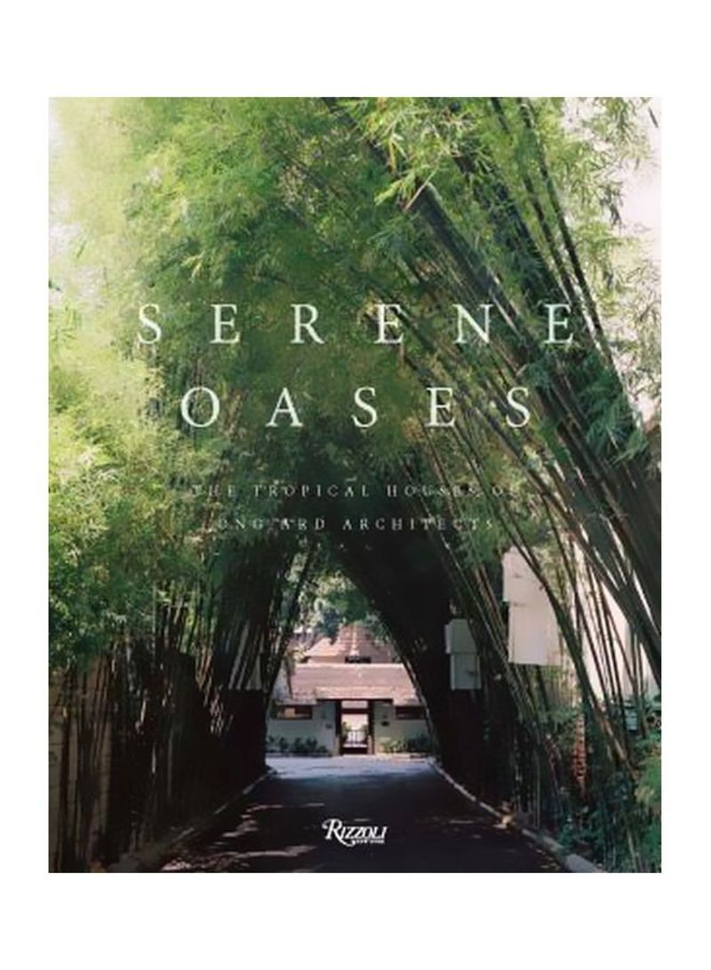 Serene Oases: The Tropical Houses Of Ongard Architecture Hardcover