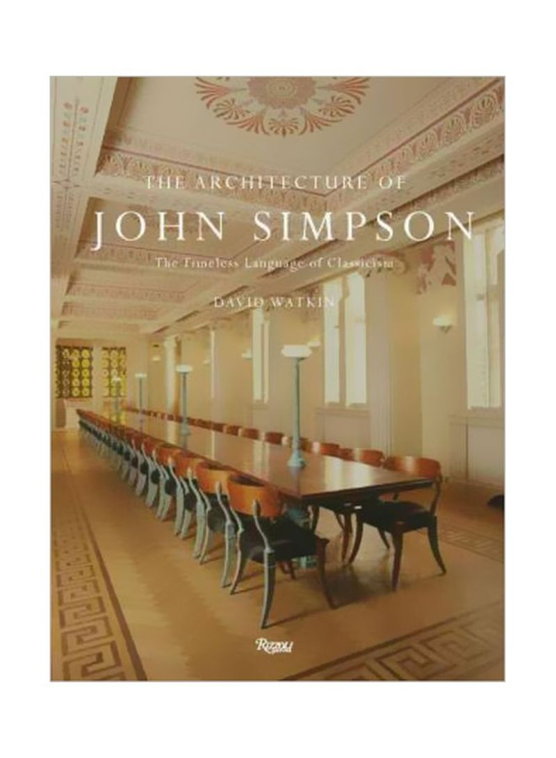 The Architecture Of John Simpson: The Timeless Language Of Classicism Hardcover