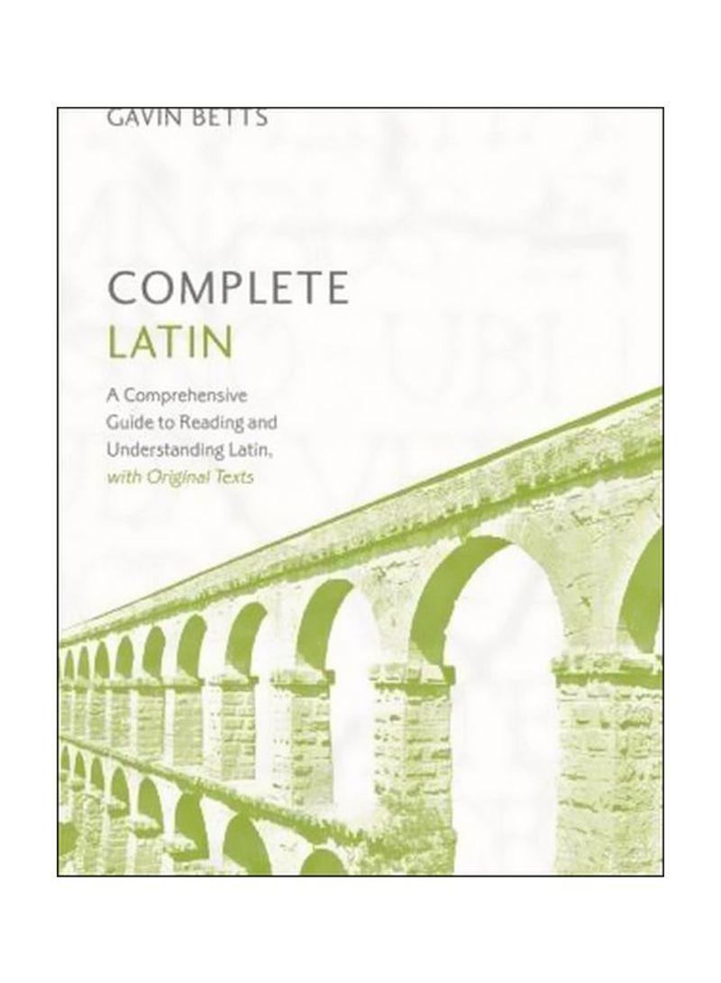 Complete Latin : A Comprehensive Guide To Reading And Understanding Latin With Original Texts Paperback