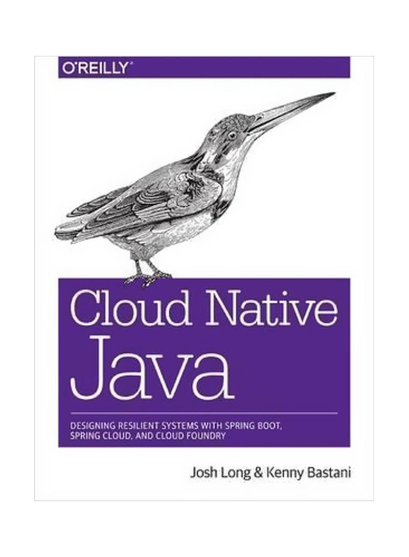 Cloud Native Java : Designing Resilient Systems With Spring Boot, Spring Cloud, And Cloud Foundry Paperback