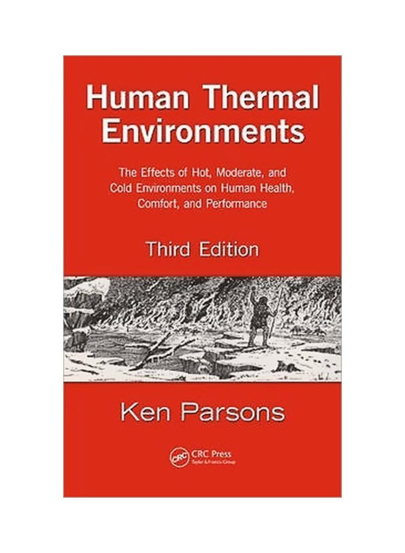 Human Thermal Environments: The Effects Of Hot, Moderate, And Cold Environments On Human Health, Comfort, And Performance Hardcover 3