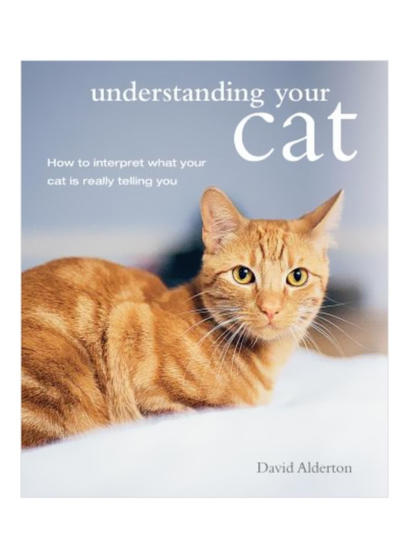 Understanding Your Cat : How To Interpret What Your Cat Is Really Telling You Paperback