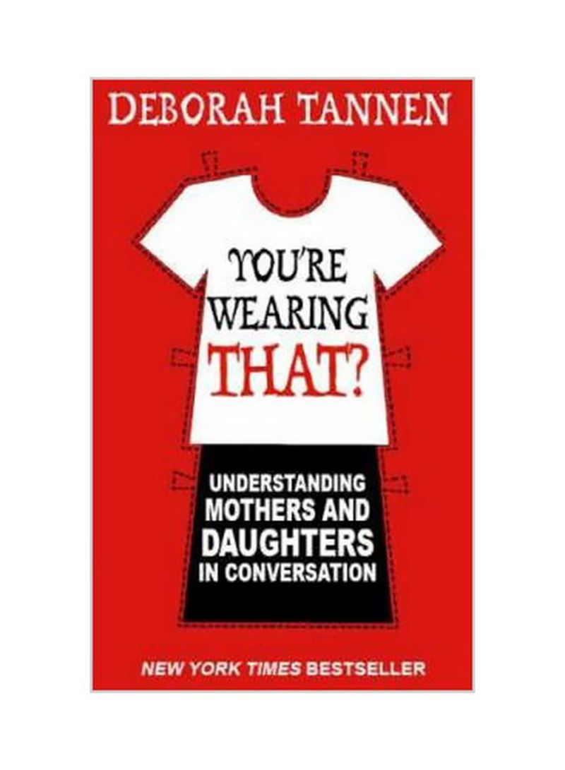 You're Wearing That? : Understanding Mothers And Daughters In Conversation Paperback