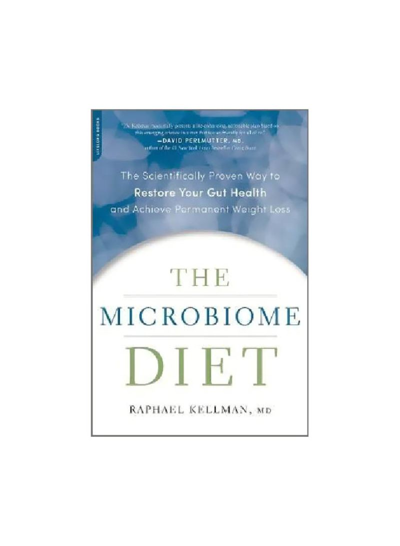 The Microbiome Diet: The Scientifically Proven Way To Restore Your Gut Health And Achieve Permanent Weight Loss Paperback