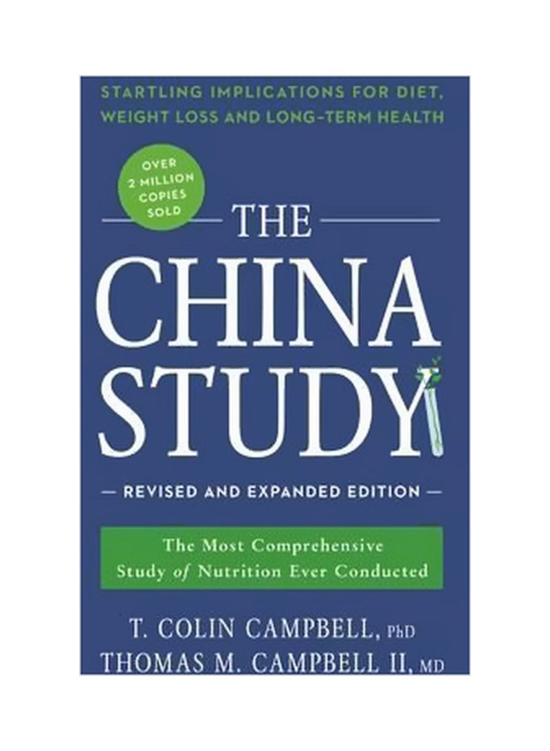 The China Study: The Most Comprehensive Study Of Nutrition Ever Conducted And The Startling Implications For Diet, Weight Loss, And Long-Term Health Paperback