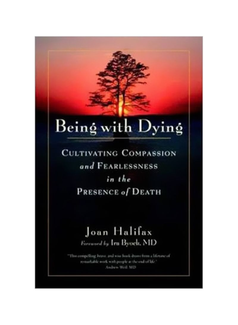 Being With Dying : Cultivating Compassion And Fearlessness In The Presence Of Death Paperback