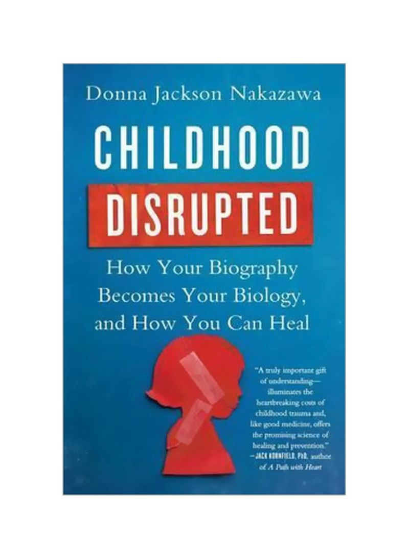 Childhood Disrupted: How Your Biography Becomes Your Biology, And How You Can Heal Paperback