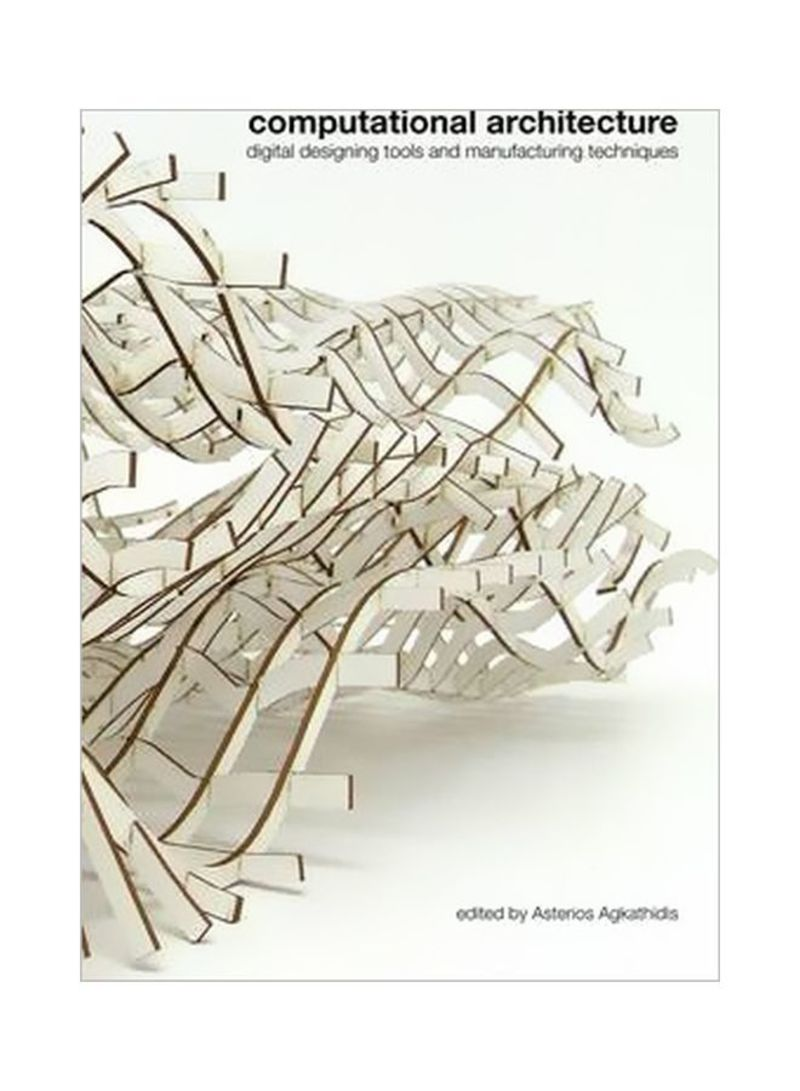 Computational Architecture : Digital Designing Tools And Manufacturing Techniques Paperback