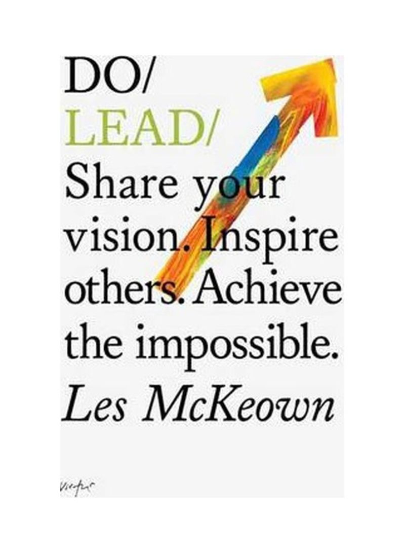 Do Lead : Share Your Vision. Inspire Others. Achieve the Impossible Paperback
