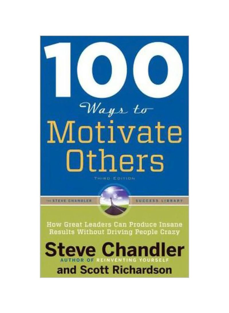 100 Ways To Motivate Others: How Great Leaders Can Produce Insane Results Without Driving People Crazy Paperback