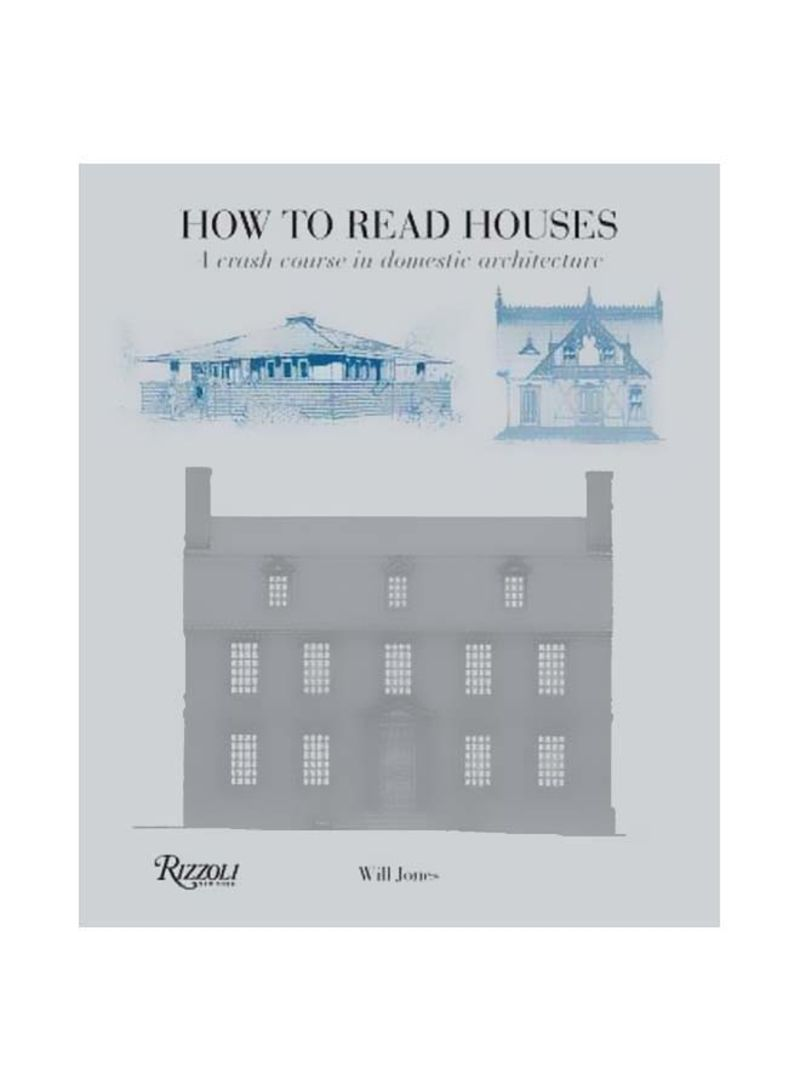 How To Read Houses : A Crash Course In Domestic Architecture Paperback