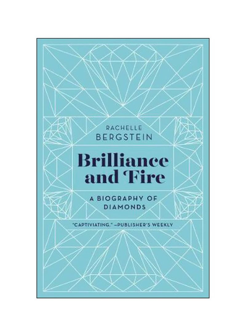 Brilliance And Fire: A Biography Of Diamonds Paperback