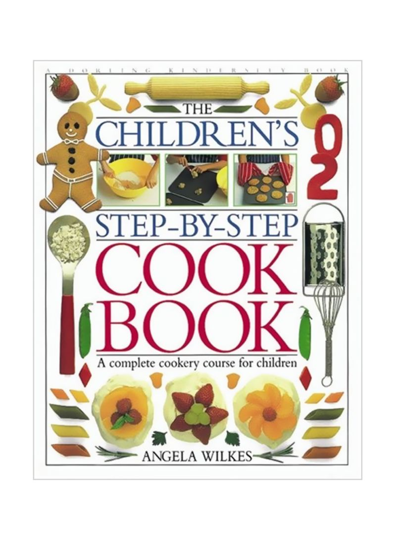 Children's Step-By-Step Cookbook : A Complete Cookery Course For Children Hardcover