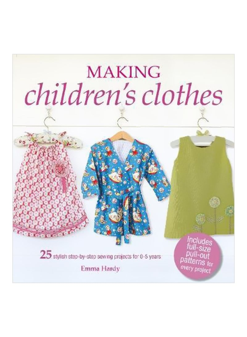 Making Children's Clothes : 25 Step-By-Step Sewing Projects For 0-5 Years Paperback