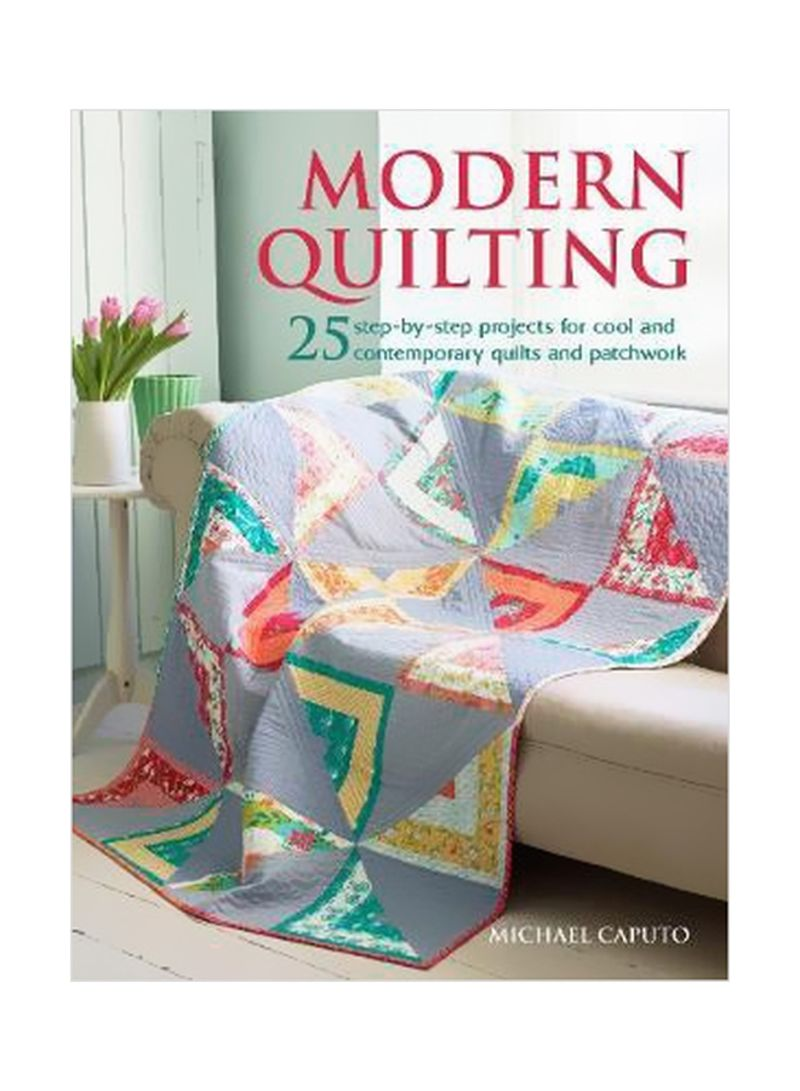 Modern Quilting : 25 Step-By-Step Projects For Cool And Contemporary Quilts And Patchwork Paperback