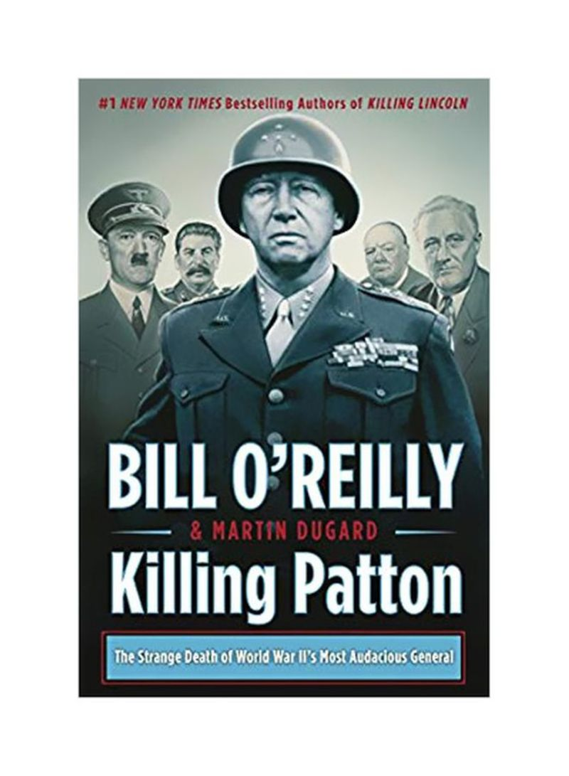 Killing Patton : The Strange Death Of World War II's Most Audacious General Paperback