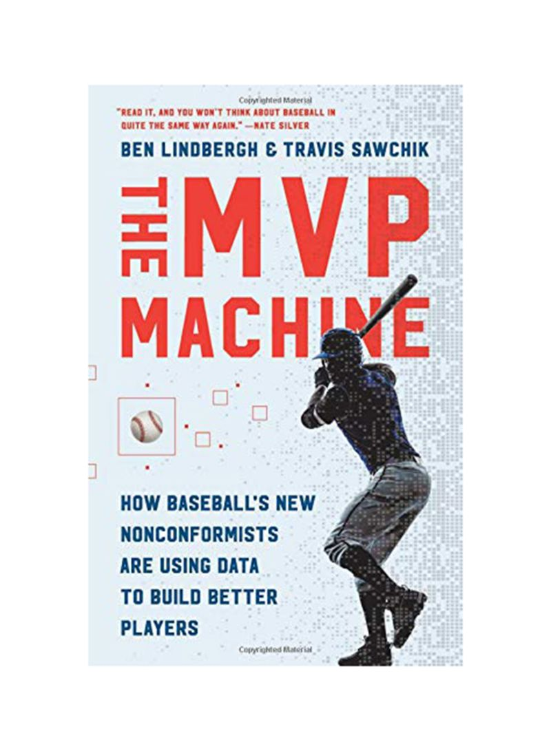 The MVP Machine: How Baseball's New Nonconformists Are Using Data to Build Better Players Hardcover