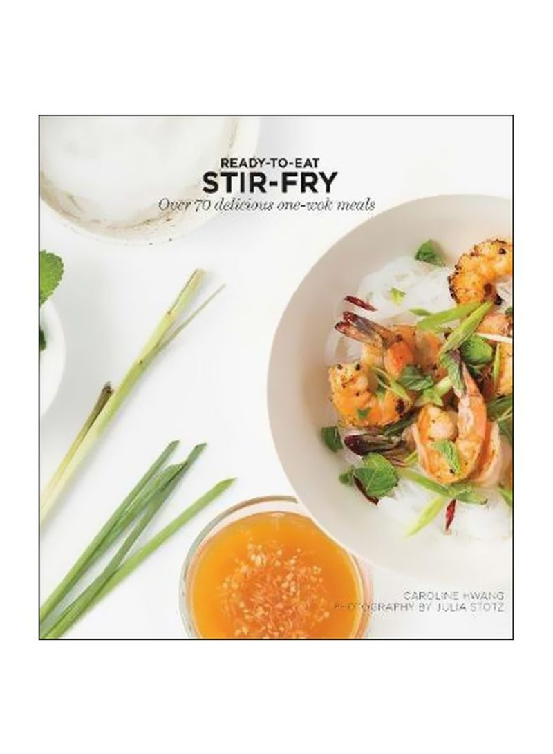 Ready To Eat Stirfry : Over 70 Delicious Onewok Meals Paperback