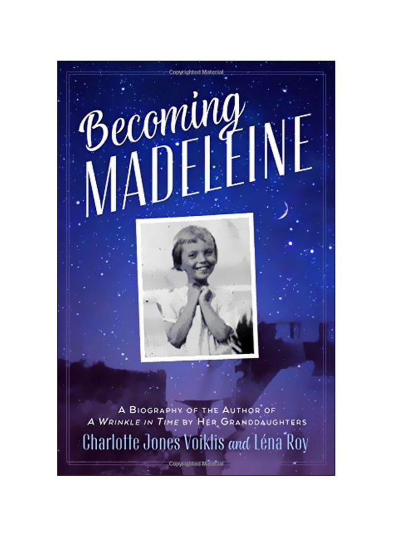 Becoming Madeleine: A Biography Of The Author Of A Wrinkle In Time By Her GrAnddaughters Hardcover