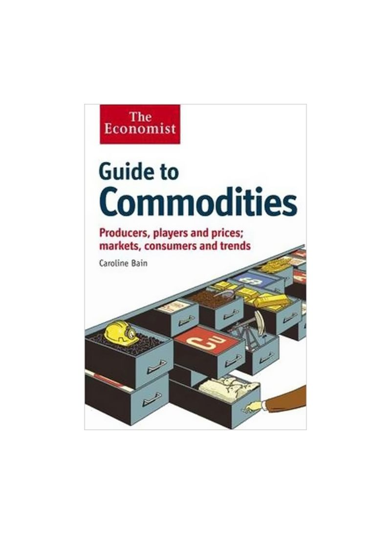 The Economist Guide To Commodities: Producers, Players And Prices; Markets, Consumers And Trends Paperback