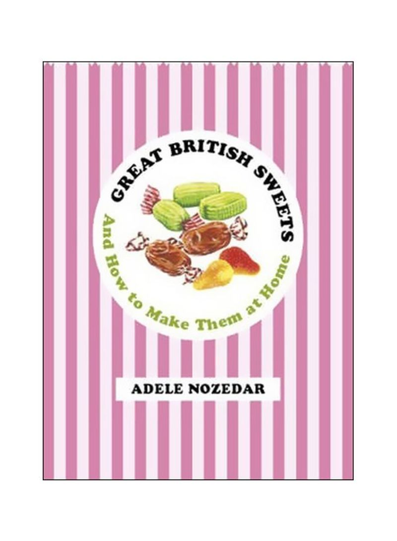 Great British Sweets: And How To Make Them At Home Hardcover