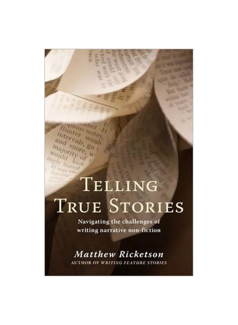 Telling True Stories : Navigating The Challenges Of Writing Narrative Non-fiction Paperback