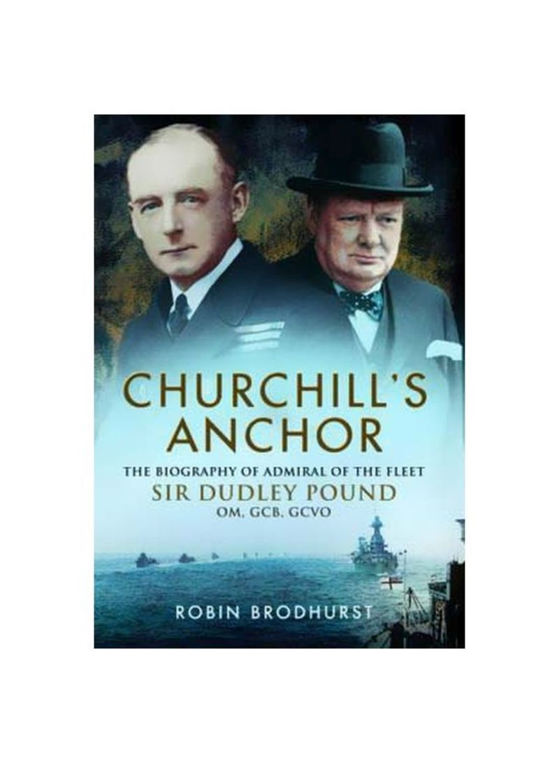 Churchill's Anchor: The Biography Of Admiral Of The Feet Paperback