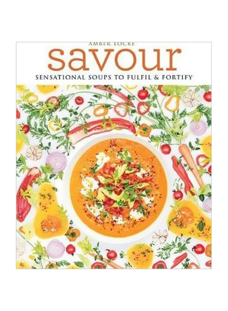 Savour : Sensational Soups To Fulfil And Fortify Paperback