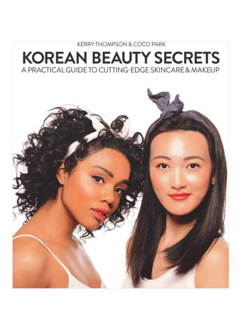 Korean Beauty Secrets: A Practical Guide To Cutting-Edge Skincare And Makeup Paperback