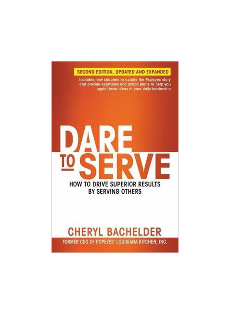 Dare To Serve: How To Drive Superior Results By Serving Others Paperback