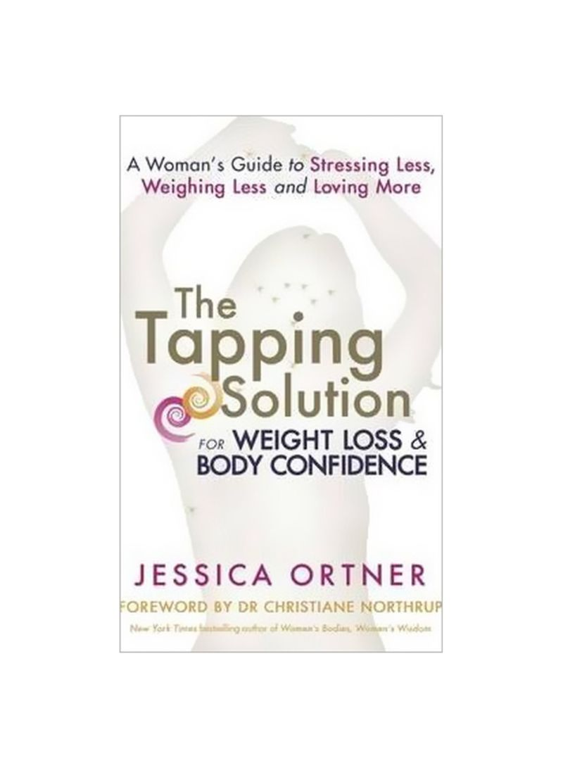 The Tapping Solution For Weight Loss And Body Confidence: A Woman's Guide To Stressing Less, Weighing Less, And Loving More Paperback
