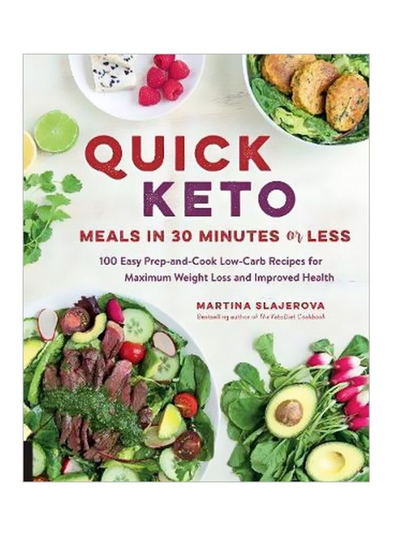 Quick Keto Meals In 30 Minutes Or Less: 100 Easy Prep-and-cook Low-carb Recipes For Maximum Weight Loss And Improved Health Paperback